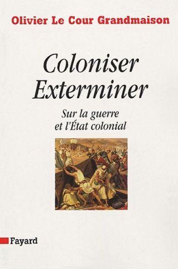 Coloniser. Exterminer. Sur la guerre et l'État colonial